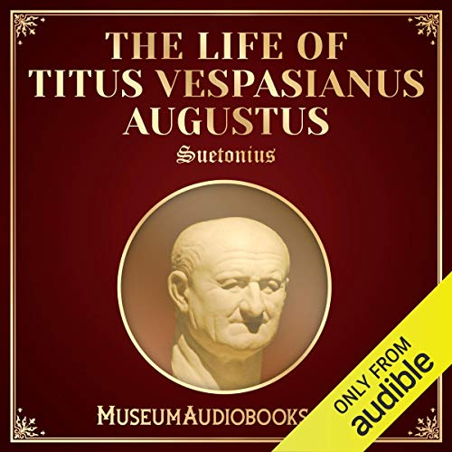 The Life of Titus Vespasianus Augustus                   By:                                                                                                                                 Suetonius,                                                                                        Thomas Forester - translator                               Narrated by:                                                                                                                                 Andrea Giordani                      Length: 1 hr and 45 mins     Not rated yet     Overall 0.0