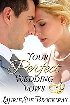 Your Perfect Wedding Vows: A Guide to Romantic and Loving Words for Your Ceremony by [Laurie Sue Brockway]