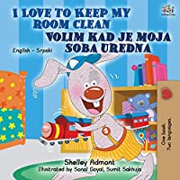 I Love to Keep My Room Clean (English Serbian Bilingual Book for Kids ): Serbian language - Latin alphabet