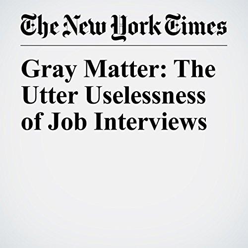 Gray Matter: The Utter Uselessness of Job Interviews copertina