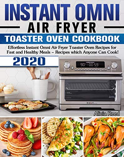 Instant Omni Air Fryer Toaster Oven Cookbook 2020: Effortless Instant Omni Air Fryer Toaster Oven Recipes for Fast and Healthy Meals - Recipes which Anyone Can Cook!