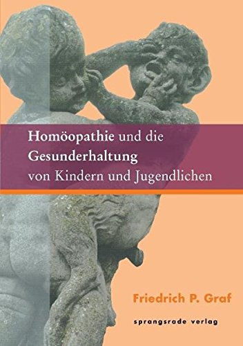 Homöopathie und die Gesunderhaltung von Kindern und Jugendlichen: Ein Entwicklungsbegleiter