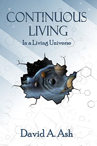 Continuous Living: in a Living Universe