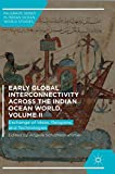 Early Global Interconnectivity across the Indian Ocean World, Volume II: Exchange of Ideas, Religions, and Technologies (Palgrave Series in Indian Ocean World Studies)