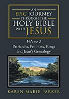An Epic Journey through the Holy Bible with Jesus: Volume 2: Patriarchs, Prophets, Kings and Jesus's Genealogy
