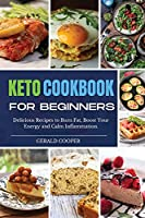 Keto Cookbook for Beginners 2021: Delicious Recipes to Burn Fat, Boost Your Energy and Calm Inflammation.