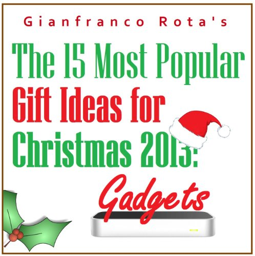 The 15 Most Popular Gift Ideas for Christmas 2013: Gadgets (English Edition)