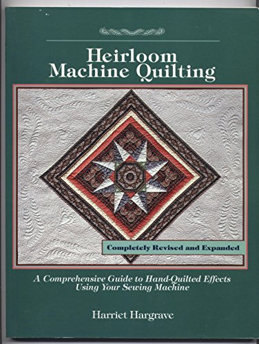 Read About Heirloom Machine Quilting: A Comprehensive Guide to Handquilted Effects Using Your Sewing...