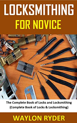 LOCKSMITHING FOR NOVICE: The Complete Book of Locks and Locksmithing (Complete Book of Locks &Locksmithing)