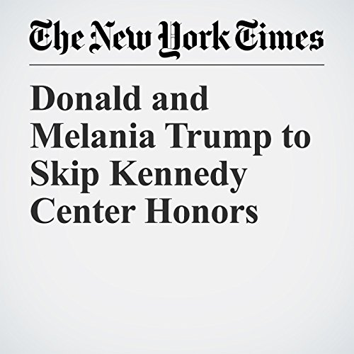Donald and Melania Trump to Skip Kennedy Center Honors audiobook cover art