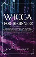Wicca For Beginners: The Ultimate Wiccan Guide for Beginners Introducing Witchcraft History. A Magic Book of Spells for Solitary Practitioners to Start Witchcraft Rituals and Magic Contemporary