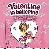 Valentine la ballerine: Une histoire amusante de la Saint-Valentin pour les enfants sur l'amour - Un superbe cadeau de la Saint-Valentin pour les enfants