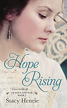 Hope Rising (Of Love and War Book 3) by [Stacy Henrie]