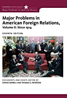 Major Problems in American Foreign Relations: Since 1914 (Major Problems in American History Series)