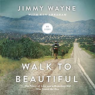 Walk to Beautiful     The Power of Love and a Homeless Kid Who Found the Way               By:                                                                                                                                 Jimmy Wayne,                                                                                        Ken Abraham (contributor)                               Narrated by:                                                                                                                                 Gabe Wicks                      Length: 9 hrs and 43 mins     481 ratings     Overall 4.7