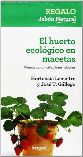 El huerto ecológico en macetas: Manual para horticultores urbanos (CULTIVOS)