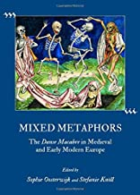 Mixed Metaphors: The Danse Macabre in Medieval and Early Modern Europe