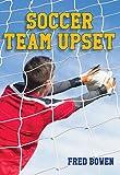 Soccer Team Upset (Fred Bowen Sports Story Series, 10)