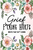 Grief Fucking Hurts, Write That Shit Down: Grieving Journal Notebook Diary (Gift for Friends/ Family/Best Friend) ... Remember your beloved,grieving prompts