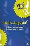 Pack's, Augusta!: Schüler schreiben Frieden. Ein Augsburger Lesebuch