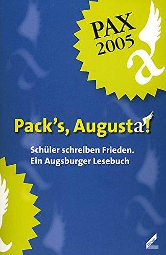 Pack\'s, Augusta!: Schüler schreiben Frieden. Ein Augsburger Lesebuch