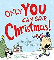 Only You Can Save Christmas! (A Help-the-elf Adventure)