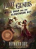 IDIOT GENIUS Willa Snap and the Clockwerk Boy