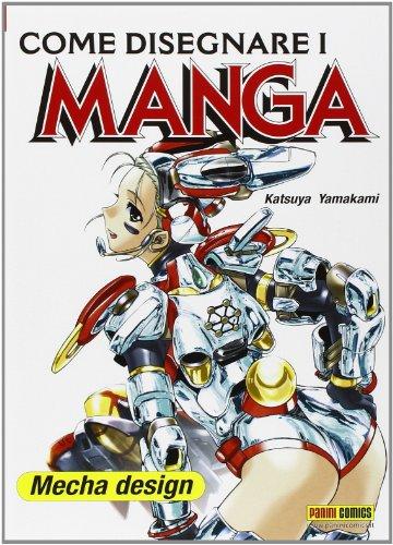 Come disegnare i manga. Mecha design. Ediz. illustrata