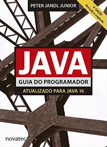 Java - Guia do Programador: Atualizado Para Java 16 - 4ª edição
