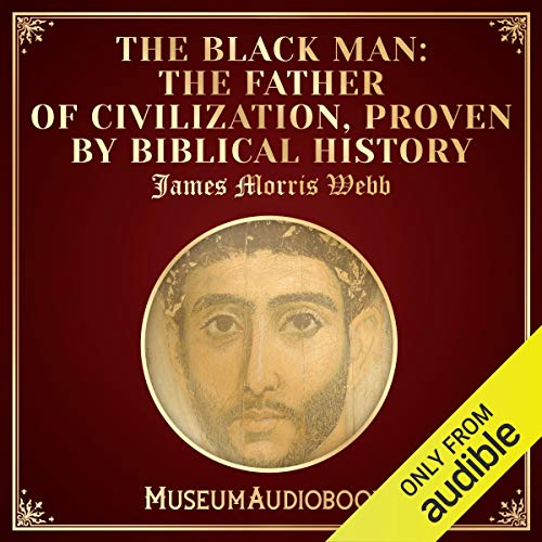 The Black Man: The Father of Civilization, Proven by Biblical History cover art