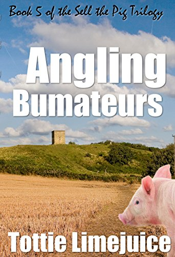 Angling Bumateurs: Book 5 in the Sell the Pig trilogy (English Edition)