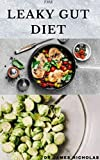 THE LEAKY GUT DIET: Getting Rid Of Your Digestive and Gut Problem With Diet : Includes Meal Plan Dietary Advice and Delicious Recipes (English Edition)