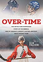 Over-Time: The untold and surprising story of the Rebels, One of Canada's longest-lasting amateur, adult hockey team