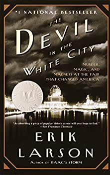 Paperback The Devil in the White City: Murder, Magic, and Madness at the Fair That Changed America Book
