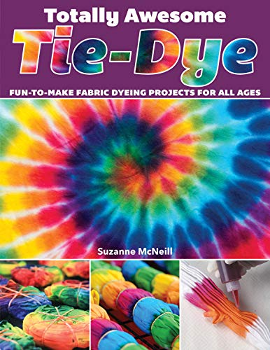 Totally Awesome Tie-Dye: Fun-to-Make Fabric Dyeing Projects for All Ages (Design Originals) Step-by-Step Instructions for Ice, Resist, & Shibori Techniques for Stylish Shirts, Socks, Scarves, & More