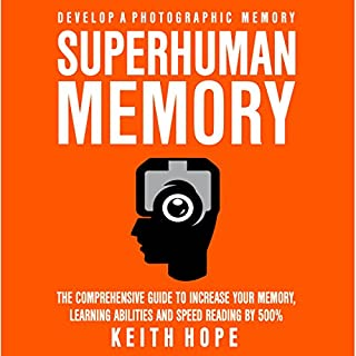Superhuman Memory     The Comprehensive Guide to Increase Your Memory, Learning Abilities, and Speed Reading By 500%              By:                                                                                                                                 Keith Hope                               Narrated by:                                                                                                                                 Peter Lerman                      Length: 3 hrs and 26 mins     Not rated yet     Overall 0.0