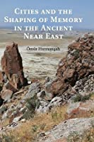 Cities and the Shaping of Memory in the Ancient Near East