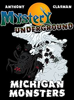Mystery Underground: Michigan Monsters (A Collection of Scary Short Stories) by [Charles David Clasman, David Anthony]