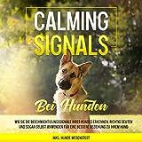 Calming Signals bei Hunden: Wie Sie die Beschwichtigungssignale Ihres Hundes erkennen, richtig deuten und sogar selbst anwenden für eine bessere Beziehung zu Ihrem Hund - inkl. Hunde-Wesenstest
