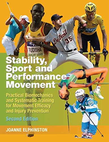Stability, Sport and Performance Movement: Practical Biomechanics and Systematic Training for Movement Efficacy and Inju