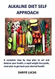 Alkaline Diet Self Approach: A complete step by step plan to set and balance your health, a rapid weight loss guide, meal plan to get back your desired health (English Edition)
