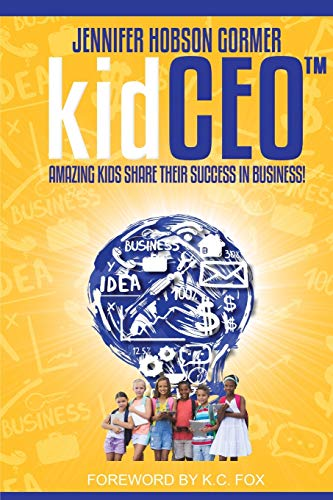 kidCEO: Amazing Kids Share Their Success in Business