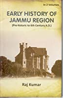 Early History of Jammu Region (Pre-Historic of 6Th Century A. D.), 1St Vol.