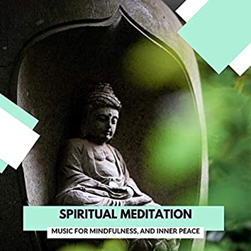Spiritual Meditation - Music For Mindfulness, And Inner Peace