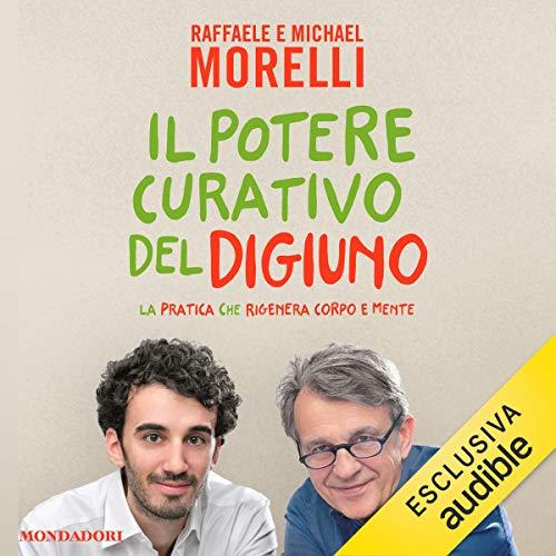 Il potere curativo del digiuno                   Di:                                                                                                                                 Raffaele Morelli,                                                                                        Michael Morelli                               Letto da:                                                                                                                                 William Angiuli                      Durata:  3 ore e 28 min     136 recensioni     Totali 4,2