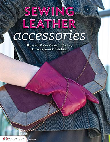 Tandy Leather Sewing Leather Accessories: How to Make Custom Belts, Gloves, and Clutches (Design Originals)