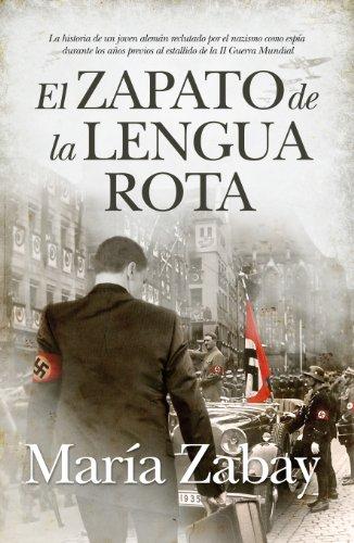 El zapato de la lengua rota: La historia de un joven alemán reclutado por el nazismo como espía durante los años previos al estallido de la II Guerra Mundial (Novela histórica)
