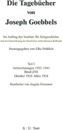 Die Tagebücher von Joseph Goebbels Teil 1.: Oktober 1932 - März 1934: Bd. 2/3
