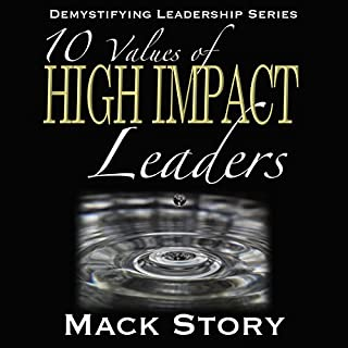 10 Values of High Impact Leaders     Demystifying Leadership Series (Volume 2)              By:                                                                                                                                 Mack Story                               Narrated by:                                                                                                                                 Randal Schaffer                      Length: 3 hrs and 31 mins     5 ratings     Overall 5.0
