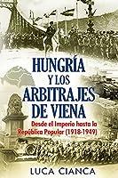 Hungría Y Los Arbitrajes de Viena: Desde el Imperio hasta la República Popular (1918-1949)